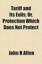Tariff and Its Evils; Or, Protection Which Does Not Protect af John H. Allen