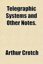 Telegraphic Systems and Other Notes. af Arthur Crotch