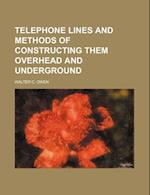 Telephone Lines and Methods of Constructing Them Overhead and Underground af Walter C. Owen