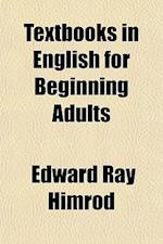 Textbooks in English for Beginning Adults af Edward Ray Himrod