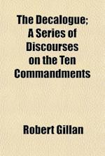 The Decalogue; A Series of Discourses on the Ten Commandments af Robert Gillan
