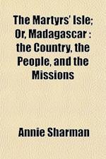 The Martyrs' Isle; Or, Madagascar af Annie Sharman