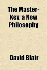 The Master-Key, a New Philosophy