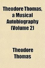 Theodore Thomas, a Musical Autobiography (Volume 2)