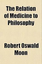 The Relation of Medicine to Philosophy af Robert Oswald Moon