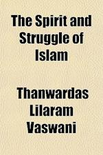 The Spirit and Struggle of Islam af Thanwardas Lilaram Vaswani
