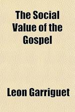 The Social Value of the Gospel af Lon Garriguet, Leon Garriguet
