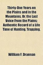 Thirty-One Years on the Plains and in the Mountains, Or, the Last Voice from the Plains; Authentic Record of a Life Time of Hunting, Trapping, af William F. Drannan