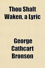 Thou Shalt Waken, a Lyric af George Cathcart Bronson