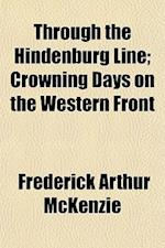 Through the Hindenburg Line; Crowning Days on the Western Front af Frederick Arthur Mckenzie