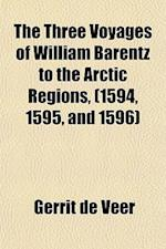 The Three Voyages of William Barentz to the Arctic Regions, (1594, 1595, and 1596) af Gerrit De Veer