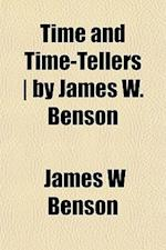 Time and Time-Tellers - By James W. Benson af James W. Benson
