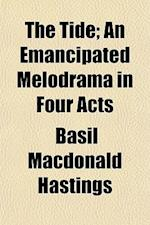 The Tide; An Emancipated Melodrama in Four Acts af Basil Macdonald Hastings
