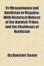 To Mesopotamia and Kurdistan in Disguise; With Historical Notices of the Kurdish Tribes and the Chaldeans of Kurdistan af Ely Banister Soane
