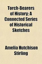 Torch-Bearers of History; A Connected Series of Historical Sketches af Amelia Hutchison Stirling
