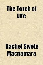 The Torch of Life af Rachel Swete Macnamara