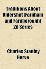 Traditions about Aldershot (Farnham and Farnborough) 2D Series af Charles Stanley Herve, Charles Stanley Herv