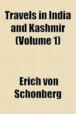 Travels in India and Kashmir (Volume 1) af Erich Von Schnberg, Erich Von Schonberg