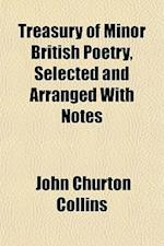 Treasury of Minor British Poetry, Selected and Arranged with Notes