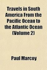 Travels in South America from the Pacific Ocean to the Atlantic Ocean (Volume 2) af Paul Marcoy