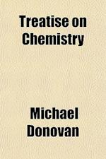 Treatise on Chemistry af Michael Donovan