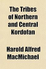 The Tribes of Northern and Central Kordofan af Harold Alfred Macmichael