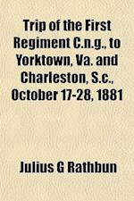 Trip of the First Regiment C.N.G., to Yorktown, Va. and Charleston, S.C., October 17-28, 1881 af Julius G. Rathbun