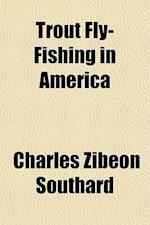 Trout Fly-Fishing in America af Charles Zibeon Southard