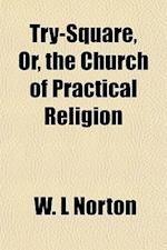 Try-Square, Or, the Church of Practical Religion af W. L. Norton