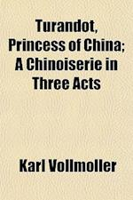 Turandot, Princess of China; A Chinoiserie in Three Acts af Karl Vollmller, Karl Vollmoller