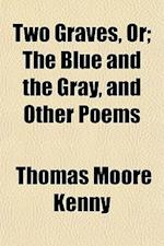 Two Graves, Or; The Blue and the Gray, and Other Poems af Thomas Moore Kenny