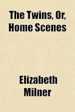 The Twins, Or, Home Scenes af Elizabeth Milner