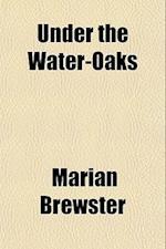 Under the Water-Oaks af Marian Brewster