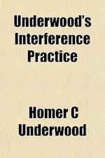 Underwood's Interference Practice af Homer C. Underwood