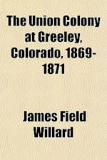 The Union Colony at Greeley, Colorado, 1869-1871 Volume 1 af James Field Willard