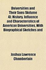 Universities and Their Sons (Volume 4); History, Influence and Characteristics of American Universities, with Biographical Sketches and af Joshua Lawrence Chamberlain