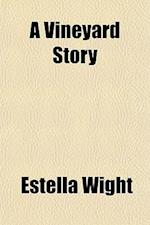 A Vineyard Story af Estella Wight