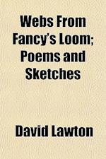 Webs from Fancy's Loom; Poems and Sketches af David Lawton