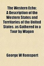 The Western Echo; A Description of the Western States and Territories of the United States. as Gathered in a Tour by Wagon af George W. Romspert