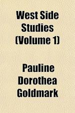 West Side Studies (Volume 1) af Pauline Dorothea Goldmark