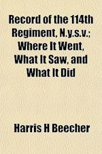 Record of the 114th Regiment, N.Y.S.V.; Where It Went, What It Saw, and What It Did af Harris H. Beecher