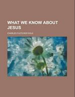 What We Know about Jesus af Charles Fletcher Dole, Dole