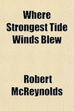 Where Strongest Tide Winds Blew af Robert Mcreynolds