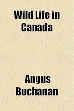 Wild Life in Canada af Angus Buchanan