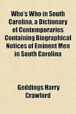 Who's Who in South Carolina, a Dictionary of Contemporaries Containing Biographical Notices of Eminent Men in South Carolina af Geddings Harry Crawford