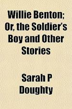 Willie Benton; Or, the Soldier's Boy and Other Stories af Sarah P. Doughty