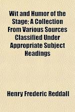 Wit and Humor of the Stage; A Collection from Various Sources Classified Under Appropriate Subject Headings af Henry Frederic Reddall