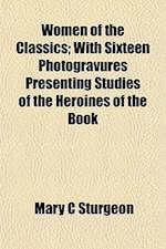 Women of the Classics; With Sixteen Photogravures Presenting Studies of the Heroines of the Book af Mary C. Sturgeon