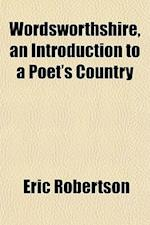 Wordsworthshire, an Introduction to a Poet's Country af Eric Robertson