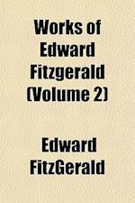Works of Edward Fitzgerald (Volume 2)